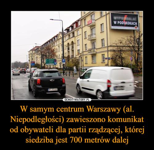 W samym centrum Warszawy (al. Niepodległości) zawieszono komunikat od obywateli dla partii rządzącej, której siedziba jest 700 metrów dalej