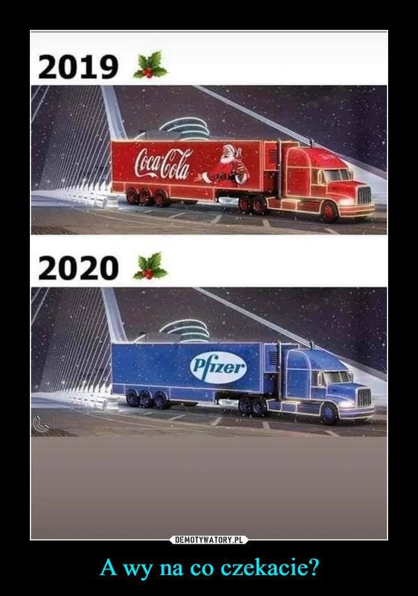A wy na co czekacie? –  2019 2020