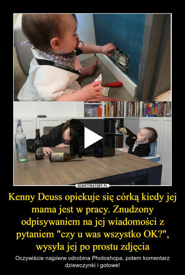 """Kenny Deuss opiekuje się córką kiedy jej mama jest w pracy. Znudzony odpisywaniem na jej wiadomości z pytaniem """"czy u was wszystko OK?"""", wysyła jej po prostu zdjęcia – Oczywiście najpierw odrobina Photoshopa, potem komentarz dziewczynki i gotowe!"""