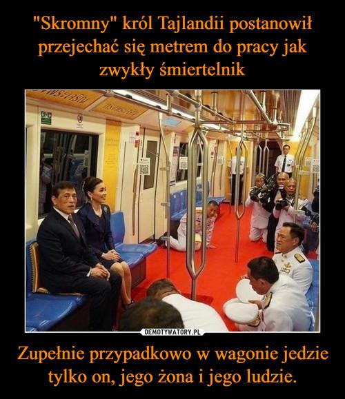 """""""Skromny"""" król Tajlandii postanowił przejechać się metrem do pracy jak zwykły śmiertelnik Zupełnie przypadkowo w wagonie jedzie tylko on, jego żona i jego ludzie."""