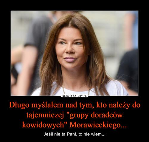 """Długo myślałem nad tym, kto należy do tajemniczej """"grupy doradców kowidowych"""" Morawieckiego..."""