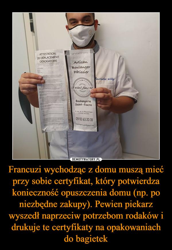 Francuzi wychodząc z domu muszą mieć przy sobie certyfikat, który potwierdza konieczność opuszczenia domu (np. po niezbędne zakupy). Pewien piekarz wyszedł naprzeciw potrzebom rodaków i drukuje te certyfikaty na opakowaniach do bagietek –