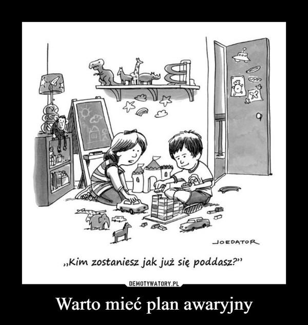 Warto mieć plan awaryjny –