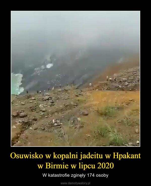 Osuwisko w kopalni jadeitu w Hpakant w Birmie w lipcu 2020 – W katastrofie zginęły 174 osoby
