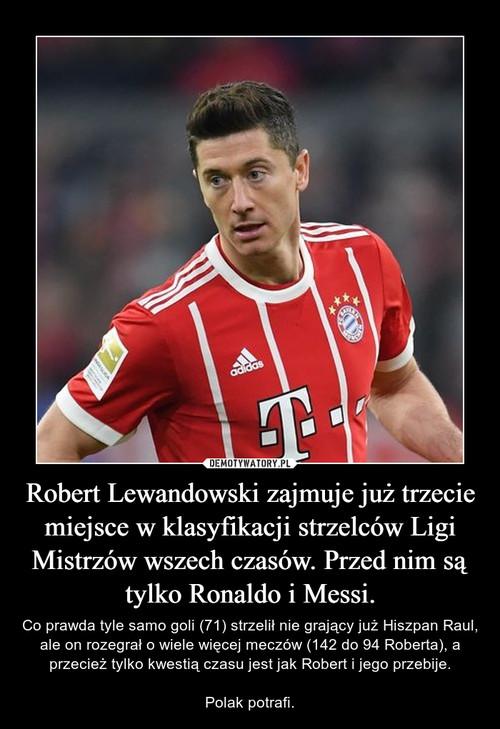 Robert Lewandowski zajmuje już trzecie miejsce w klasyfikacji strzelców Ligi Mistrzów wszech czasów. Przed nim są tylko Ronaldo i Messi.
