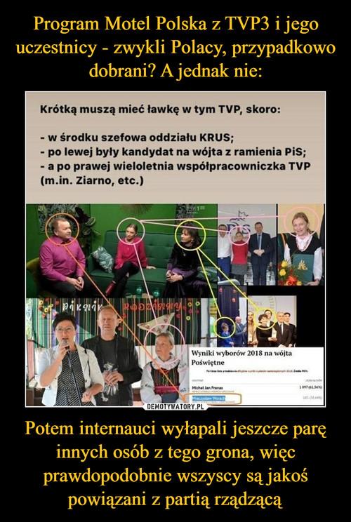 Program Motel Polska z TVP3 i jego uczestnicy - zwykli Polacy, przypadkowo dobrani? A jednak nie: Potem internauci wyłapali jeszcze parę innych osób z tego grona, więc prawdopodobnie wszyscy są jakoś powiązani z partią rządzącą