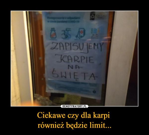 Ciekawe czy dla karpi również będzie limit... –
