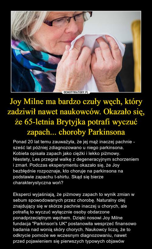 Joy Milne ma bardzo czuły węch, który zadziwił nawet naukowców. Okazało się, że 65-letnia Brytyjka potrafi wyczuć zapach... choroby Parkinsona