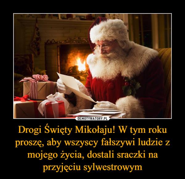 Drogi Święty Mikołaju! W tym roku proszę, aby wszyscy fałszywi ludzie z mojego życia, dostali sraczki na przyjęciu sylwestrowym