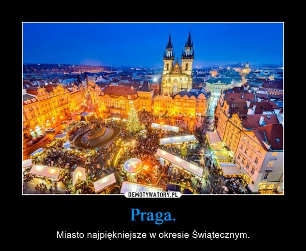 Praga. – Miasto najpiękniejsze w okresie Świątecznym.