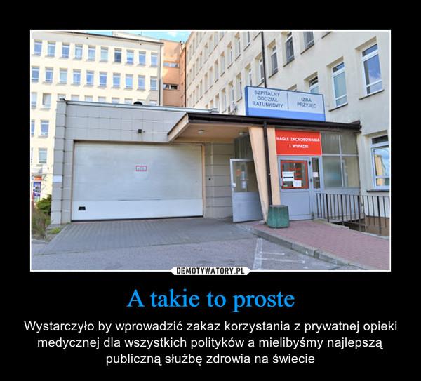 A takie to proste – Wystarczyło by wprowadzić zakaz korzystania z prywatnej opieki medycznej dla wszystkich polityków a mielibyśmy najlepszą publiczną służbę zdrowia na świecie