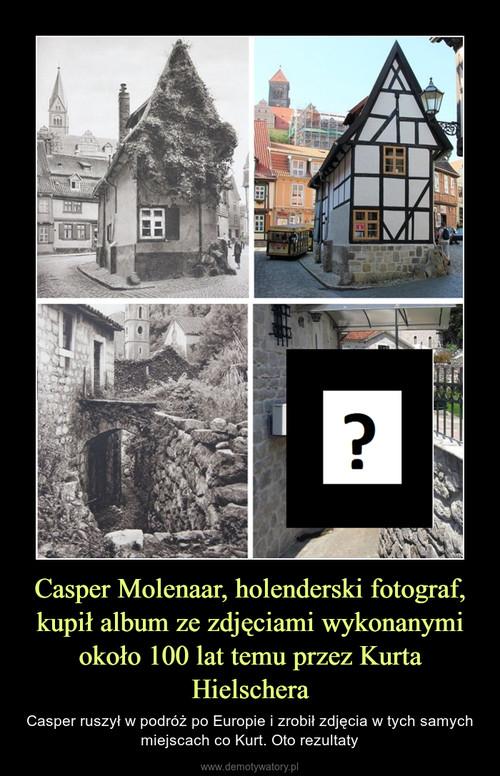 Casper Molenaar, holenderski fotograf, kupił album ze zdjęciami wykonanymi około 100 lat temu przez Kurta Hielschera