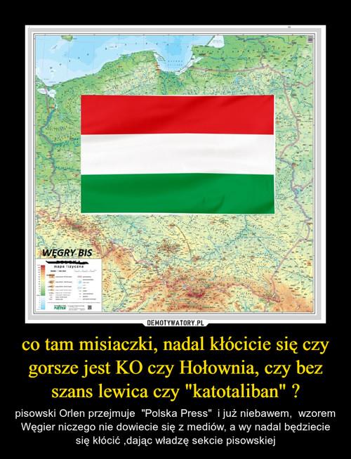 """co tam misiaczki, nadal kłócicie się czy gorsze jest KO czy Hołownia, czy bez szans lewica czy """"katotaliban"""" ?"""