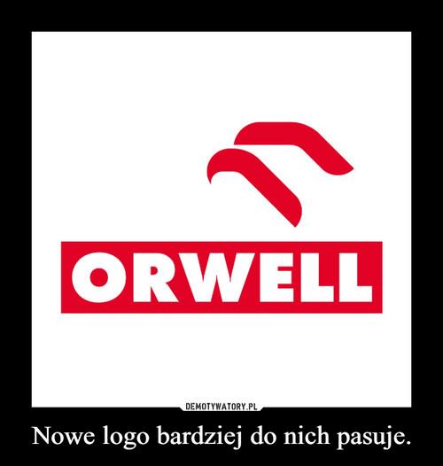 Nowe logo bardziej do nich pasuje.