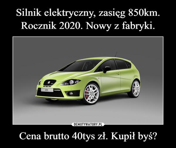 Cena brutto 40tys zł. Kupił byś? –