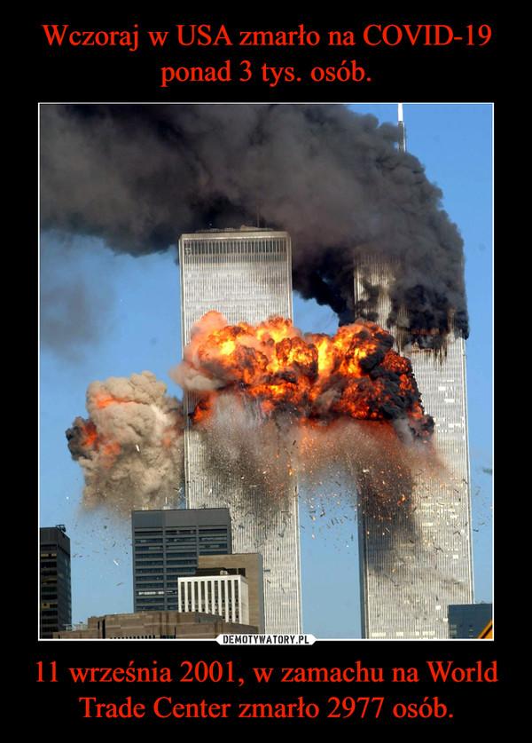 11 września 2001, w zamachu na World Trade Center zmarło 2977 osób. –