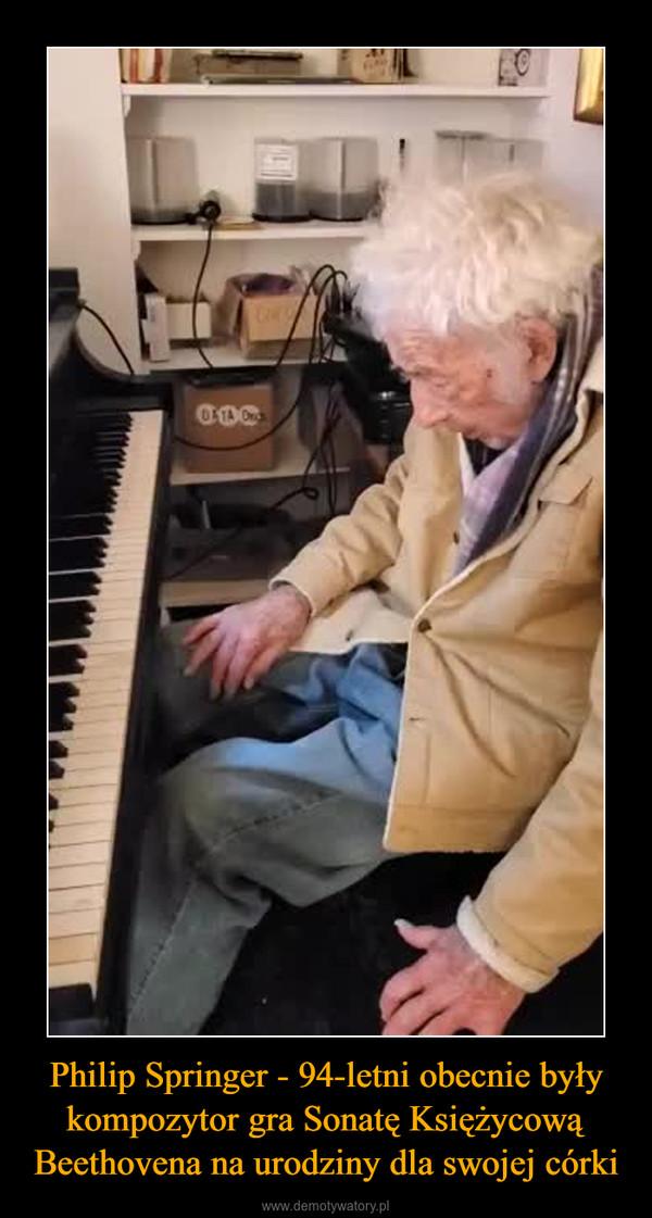 Philip Springer - 94-letni obecnie były kompozytor gra Sonatę Księżycową Beethovena na urodziny dla swojej córki –