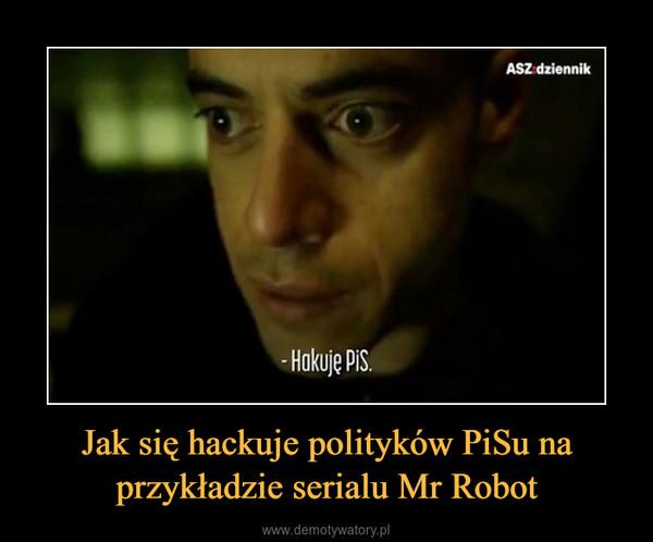 Jak się hackuje polityków PiSu na przykładzie serialu Mr Robot –