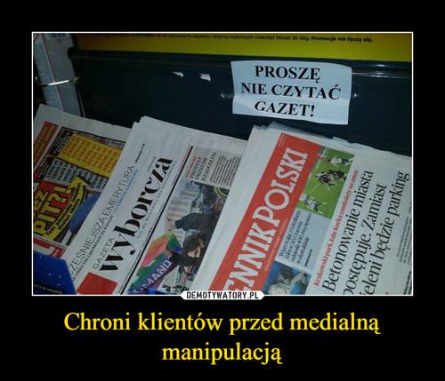 Chroni klientów przed medialną manipulacją