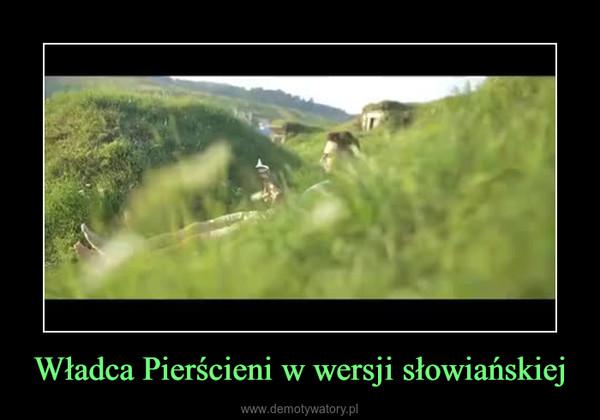 Władca Pierścieni w wersji słowiańskiej –