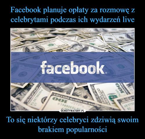 Facebook planuje opłaty za rozmowę z celebrytami podczas ich wydarzeń live To się niektórzy celebryci zdziwią swoim brakiem popularności