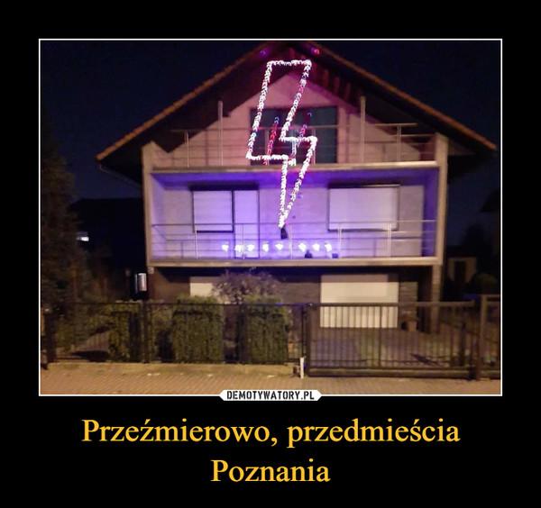 Przeźmierowo, przedmieścia Poznania –