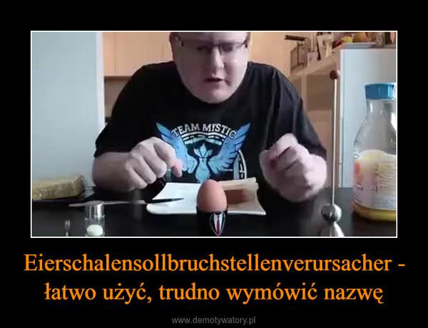 Eierschalensollbruchstellenverursacher - łatwo użyć, trudno wymówić nazwę –