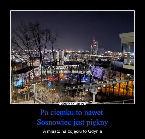 Po ciemku to nawet  Sosnowiec jest piękny