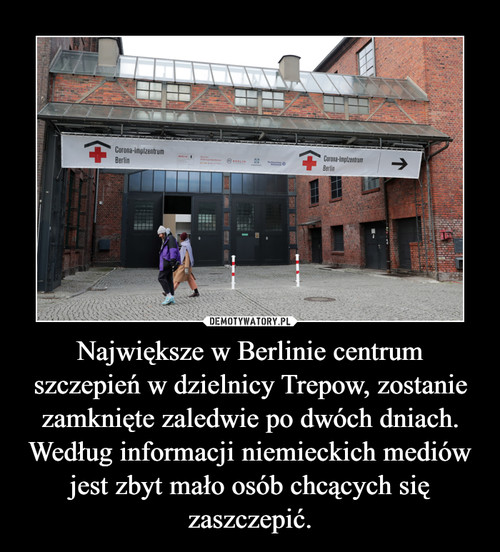 Największe w Berlinie centrum szczepień w dzielnicy Trepow, zostanie zamknięte zaledwie po dwóch dniach. Według informacji niemieckich mediów jest zbyt mało osób chcących się zaszczepić.