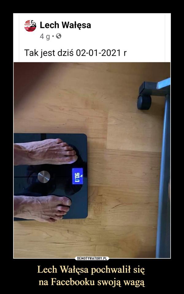 Lech Wałęsa pochwalił się na Facebooku swoją wagą –