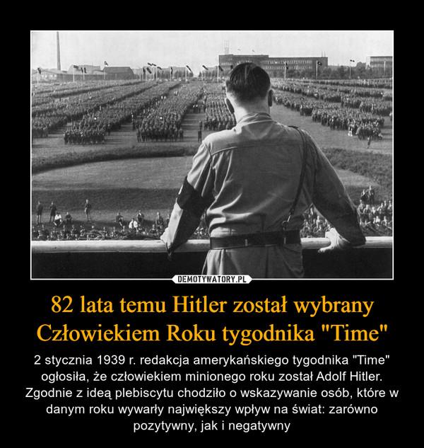 """82 lata temu Hitler został wybrany Człowiekiem Roku tygodnika """"Time"""" – 2 stycznia 1939 r. redakcja amerykańskiego tygodnika """"Time"""" ogłosiła, że człowiekiem minionego roku został Adolf Hitler. Zgodnie z ideą plebiscytu chodziło o wskazywanie osób, które w danym roku wywarły największy wpływ na świat: zarówno pozytywny, jak i negatywny"""
