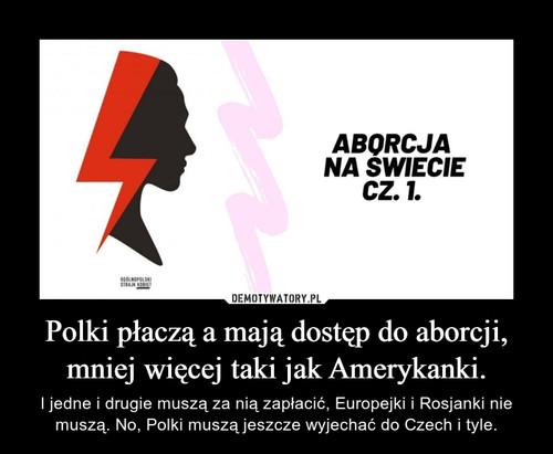 Polki płaczą a mają dostęp do aborcji, mniej więcej taki jak Amerykanki.