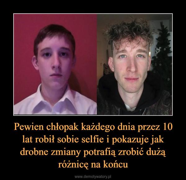 Pewien chłopak każdego dnia przez 10 lat robił sobie selfie i pokazuje jak drobne zmiany potrafią zrobić dużą różnicę na końcu –