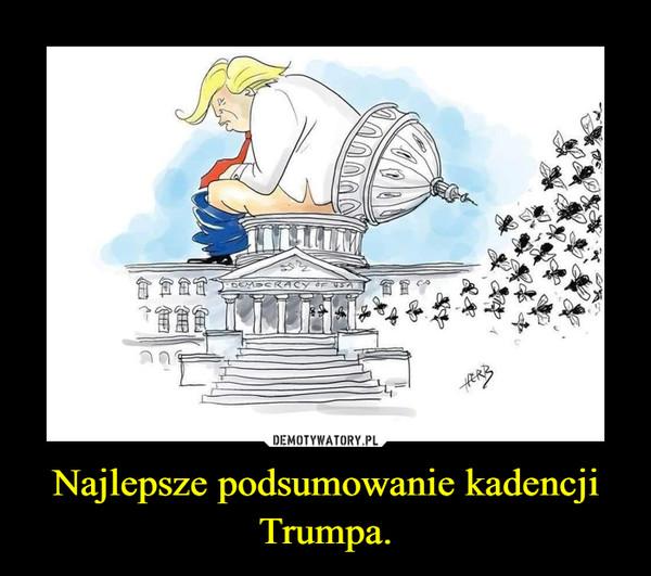 Najlepsze podsumowanie kadencji Trumpa. –