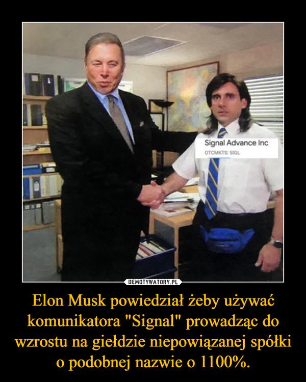 """Elon Musk powiedział żeby używać komunikatora """"Signal"""" prowadząc do wzrostu na giełdzie niepowiązanej spółki o podobnej nazwie o 1100%. –"""