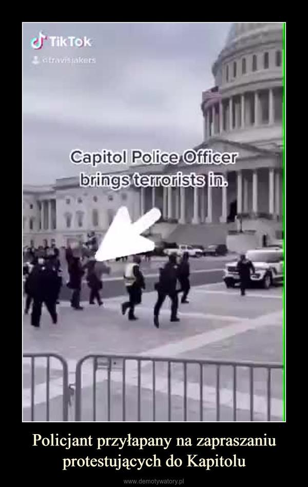 Policjant przyłapany na zapraszaniu protestujących do Kapitolu –