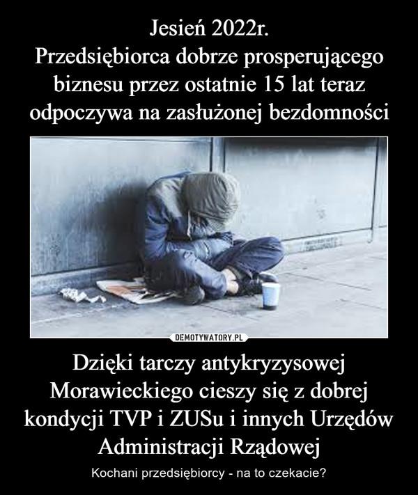 Dzięki tarczy antykryzysowej Morawieckiego cieszy się z dobrej kondycji TVP i ZUSu i innych Urzędów Administracji Rządowej – Kochani przedsiębiorcy - na to czekacie?