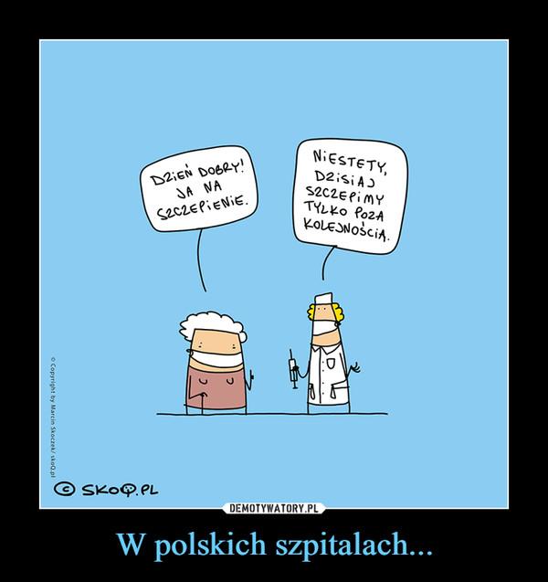 W polskich szpitalach... –