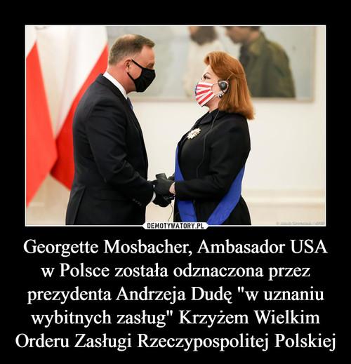 """Georgette Mosbacher, Ambasador USA w Polsce została odznaczona przez prezydenta Andrzeja Dudę """"w uznaniu wybitnych zasług"""" Krzyżem Wielkim Orderu Zasługi Rzeczypospolitej Polskiej"""