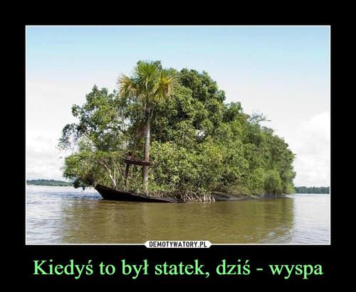 Kiedyś to był statek, dziś - wyspa