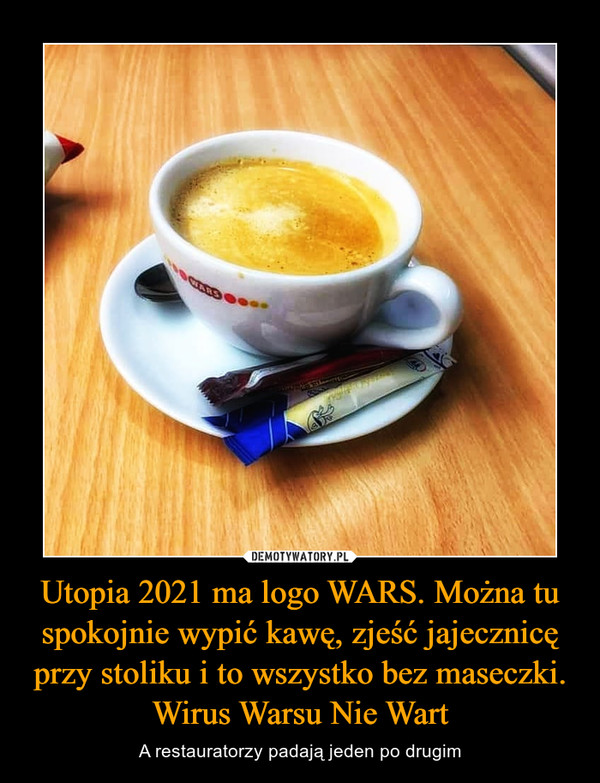 Utopia 2021 ma logo WARS. Można tu spokojnie wypić kawę, zjeść jajecznicę przy stoliku i to wszystko bez maseczki. Wirus Warsu Nie Wart – A restauratorzy padają jeden po drugim