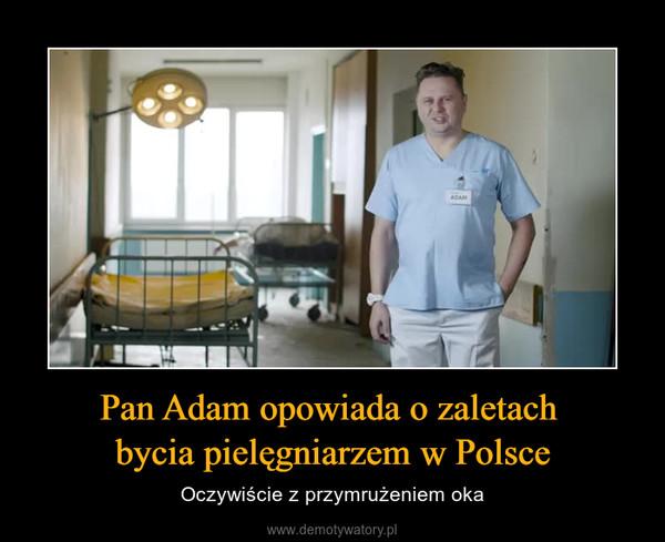 Pan Adam opowiada o zaletach bycia pielęgniarzem w Polsce – Oczywiście z przymrużeniem oka