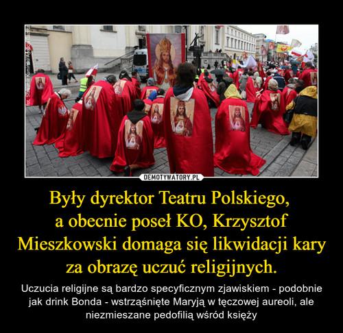 Były dyrektor Teatru Polskiego,  a obecnie poseł KO, Krzysztof Mieszkowski domaga się likwidacji kary za obrazę uczuć religijnych.