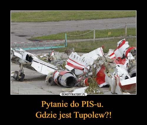 Pytanie do PIS-u.  Gdzie jest Tupolew?!