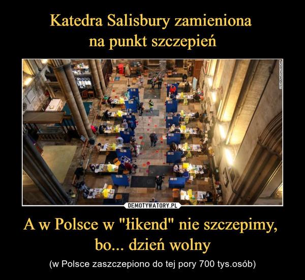 """A w Polsce w """"łikend"""" nie szczepimy, bo... dzień wolny – (w Polsce zaszczepiono do tej pory 700 tys.osób)"""