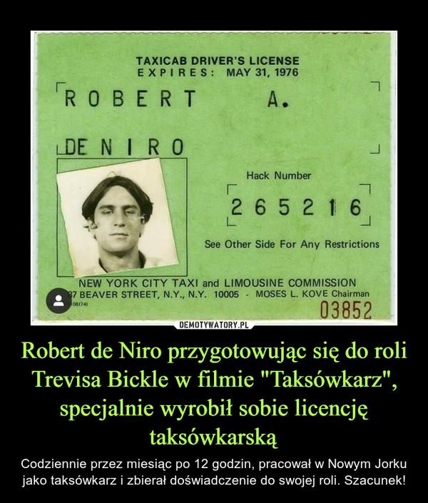 """Robert de Niro przygotowując się do roli Trevisa Bickle w filmie """"Taksówkarz"""", specjalnie wyrobił sobie licencję taksówkarską – Codziennie przez miesiąc po 12 godzin, pracował w Nowym Jorku jako taksówkarz i zbierał doświadczenie do swojej roli. Szacunek!"""