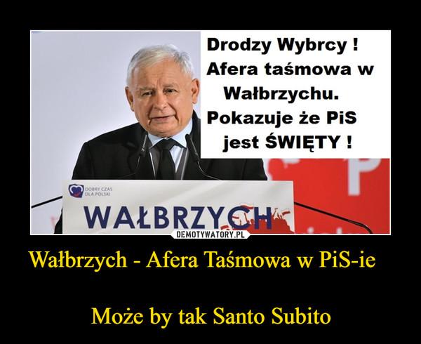 Wałbrzych - Afera Taśmowa w PiS-ie   Może by tak Santo Subito –