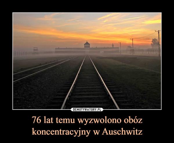 76 lat temu wyzwolono obóz koncentracyjny w Auschwitz –