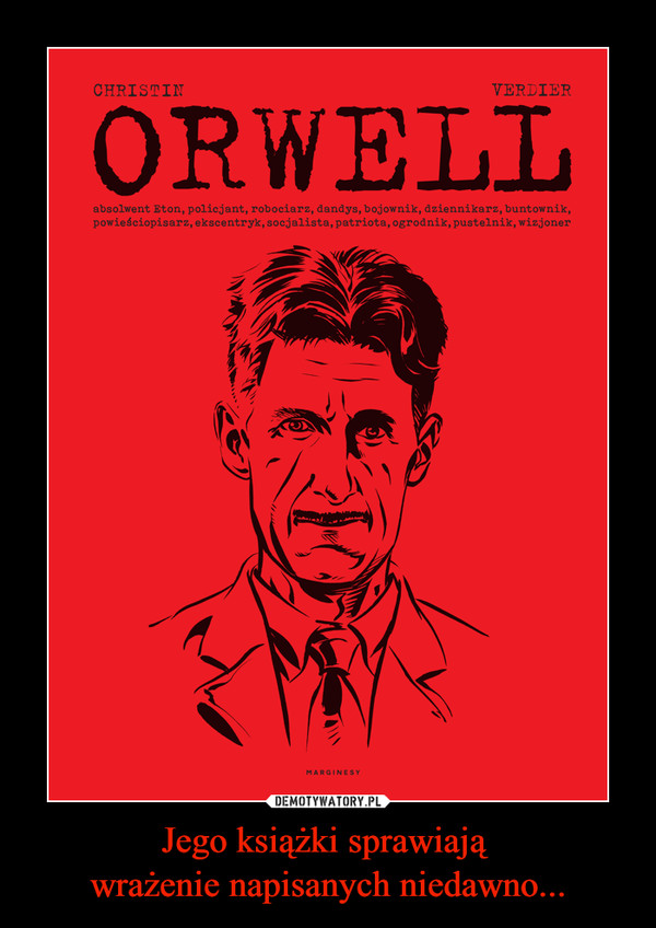 Jego książki sprawiają wrażenie napisanych niedawno... –