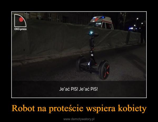 Robot na proteście wspiera kobiety –